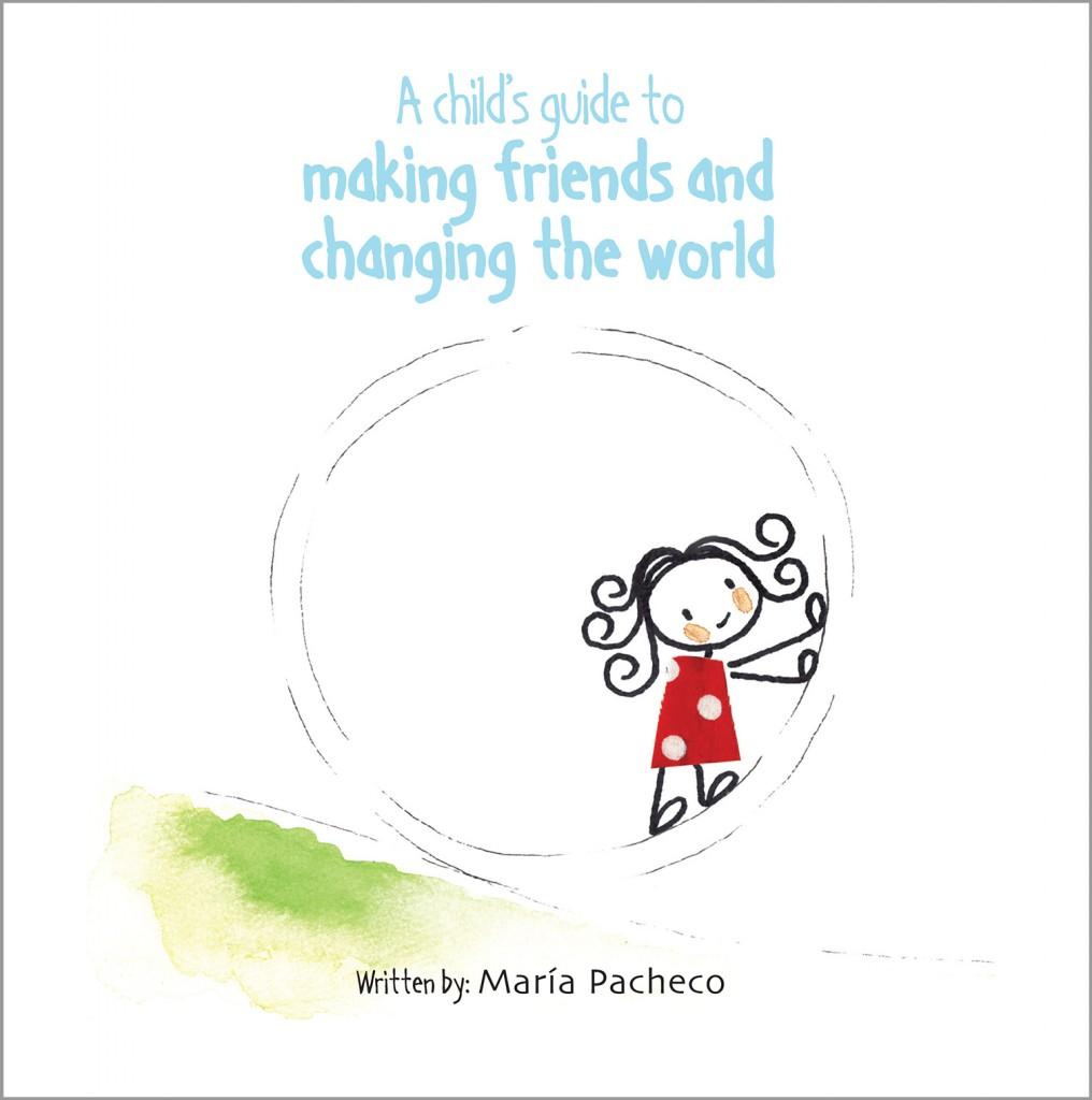 Maria Pacheco A Child's Guide to Making Friends and Changing the World